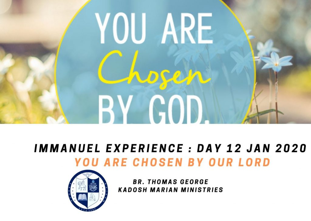 Immanuel Experience : Day 14 Jan 2020 – You are chosen by God
